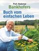 Professor Hademar Bankhofers Buch vom einfachen Leben. Natürlich, nachhaltig, gesund