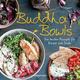 Buddha Bowls - die besten Rezepte für Körper und Seele: ausgewogen, lecker, vollwertig