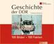 Geschichte der DDR: 100 Bilder - 100 Fakten