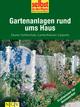 Gartenanlagen rund ums Haus - Profiwissen für Heimwerker