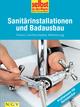 Sanitärinstallationen und Badausbau - Profiwissen für Heimwerker