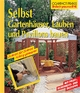 Selbst Gartenhäuser, Lauben und Pavillions bauen