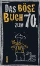 Das böse Buch zum 70. Ein satirisches Geschenkbuch zum 70. Geburtstag