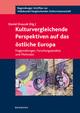 Kulturvergleichende Perspektiven auf das östliche Europa