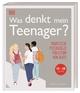 Was denkt mein Teenager?