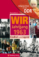 Aufgewachsen in der DDR - Wir vom Jahrgang 1963