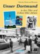 Unser Dortmund in den 50er und frühen 60er Jahren
