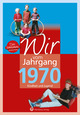 Wir vom Jahrgang 1970 - Kindheit und Jugend: 50. Geburtstag