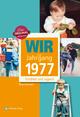 Wir vom Jahrgang 1977 - Kindheit und Jugend