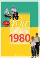 Wir vom Jahrgang 1980 - Kindheit und Jugend: 40. Geburtstag