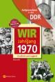 Aufgewachsen in der DDR - Wir vom Jahrgang 1970 - Kindheit und Jugend: 50. Geburtstag