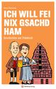 Ich will fei nix gsachd ham - Geschichten auf Fränkisch