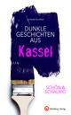 SCHÖN & SCHAURIG - Dunkle Geschichten aus Kassel