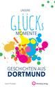 Unsere Glücksmomente - Geschichten aus Dortmund
