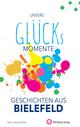 Glücksmomente - Geschichten aus Bielefeld