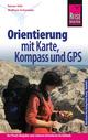 Reise Know-How Orientierung mit Karte, Kompass und GPS Der Praxis-Ratgeber für sicheres Orientieren im Gelände (Sachbuch)