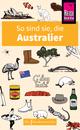 So sind sie, die Australier