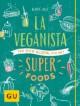 La Veganista - Iss dich glücklich mit Superfoods