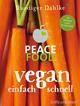 Peace Food - Vegan einfach schnell