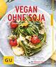 Vegan ohne Soja