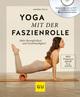 Yoga mit der Faszienrolle
