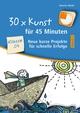 30 x Kunst für 45 Minuten 2 - Klasse 3/4