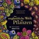 Die unglaubliche Welt der Pflanzen