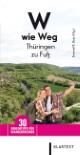 W wie Weg - Thüringen zu Fuß
