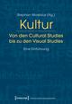 Kultur - Von den Cultural Studies bis zu den Visual Studies