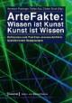 ArteFakte: Wissen ist Kunst - Kunst ist Wissen