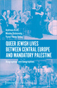 Queer Jewish Lives Between Central Europe and Mandatory Palestine