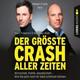 Der größte Crash aller Zeiten (Gekürzt)
