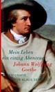 Johann Wolfgang Goethe. Mein Leben ein einzig Abenteuer