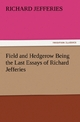 Field and Hedgerow Being the Last Essays of Richard Jefferies