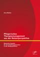 Pflegerisches Therapiemanagement aus der Nutzerperspektive: Relevante Aspekte für die Arbeitsorganisation in der Akutpsychiatrie