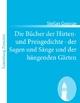 Die Bücher der Hirten- und Preisgedichte, der Sagen und Sänge und der hängenden Gärten