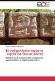 El indigenismo maya-q'eqchi'de Oscar Sierra