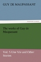 The works of Guy de Maupassant, Vol.5 Une Vie and Other Stories