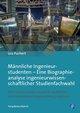 Männliche Ingenieurstudenten - Eine Biographieanalyse ingenieurwissenschaftlicher Studienfachwahl