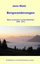 Bergwanderungen - Meine schönsten Landschaftsbilder 2009 - 2012
