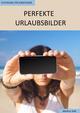 Fotokurs für Einsteiger - Perfekte Urlaubsbilder