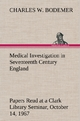 Medical Investigation in Seventeenth Century England Papers Read at a Clark Library Seminar, October 14,1967