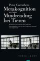 Metakognition versus Mindreading bei Tieren
