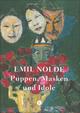 Emil Nolde: Puppen, Masken und Idole
