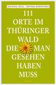 111 Orte im Thüringer Wald, die man gesehen haben muss