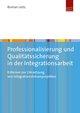 Professionalisierung und Qualitätssicherung in der Integrationsarbeit