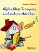 Alpha bläst Trompete und andere Märchen