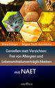 Genießen statt verzichten - Frei von Allergien und Lebensmittelunverträglichkeiten mit NAET
