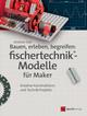 Bauen, erleben, begreifen: fischertechnik-Modelle für Maker