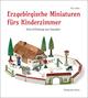 Erzgebirgische Miniaturen fürs Kinderzimmer